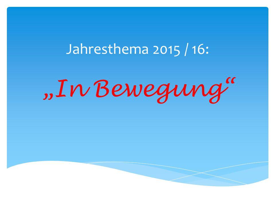 """Jahresthema 2015 / 16: """"In Bewegung"""""""