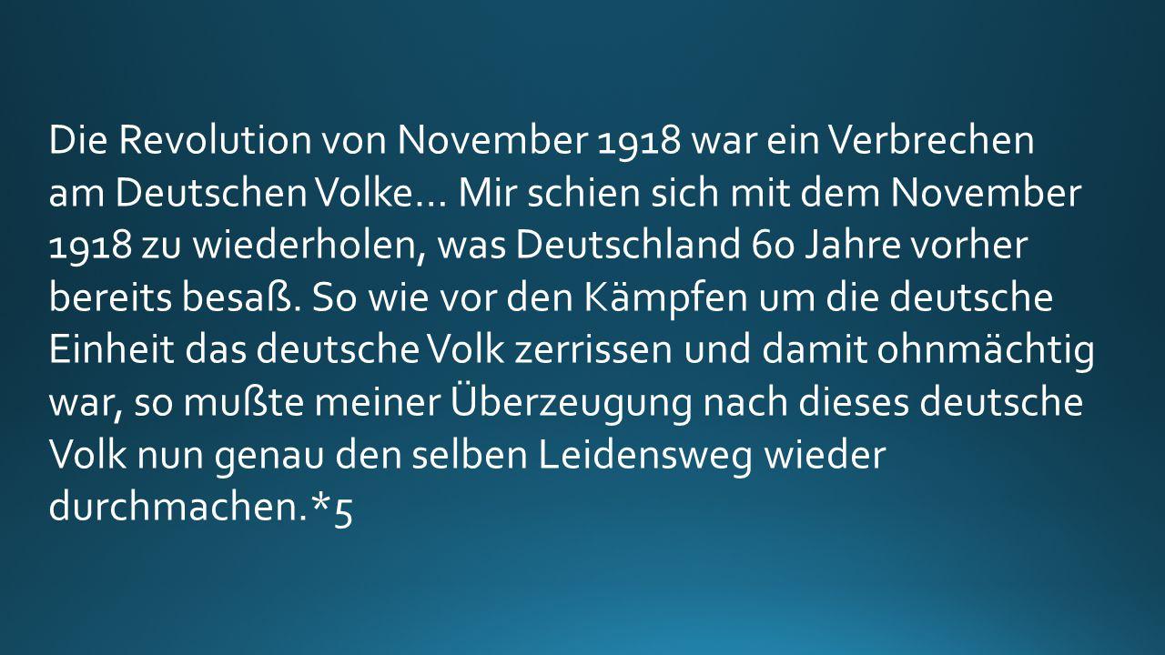 Die Revolution von November 1918 war ein Verbrechen am Deutschen Volke… Mir schien sich mit dem November 1918 zu wiederholen, was Deutschland 60 Jahre vorher bereits besaß.