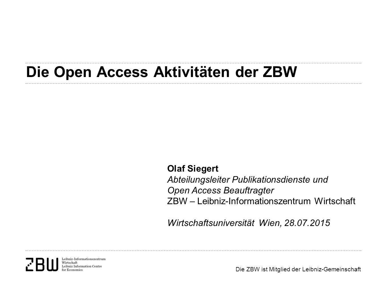 Die ZBW ist Mitglied der Leibniz-Gemeinschaft Die Open Access Aktivitäten der ZBW Olaf Siegert Abteilungsleiter Publikationsdienste und Open Access Beauftragter ZBW – Leibniz-Informationszentrum Wirtschaft Wirtschaftsuniversität Wien, 28.07.2015
