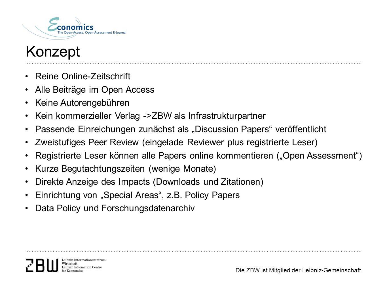 """Die ZBW ist Mitglied der Leibniz-Gemeinschaft Konzept Reine Online-Zeitschrift Alle Beiträge im Open Access Keine Autorengebühren Kein kommerzieller Verlag ->ZBW als Infrastrukturpartner Passende Einreichungen zunächst als """"Discussion Papers veröffentlicht Zweistufiges Peer Review (eingelade Reviewer plus registrierte Leser) Registrierte Leser können alle Papers online kommentieren (""""Open Assessment ) Kurze Begutachtungszeiten (wenige Monate) Direkte Anzeige des Impacts (Downloads und Zitationen) Einrichtung von """"Special Areas , z.B."""