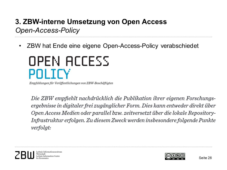 3. ZBW-interne Umsetzung von Open Access Open-Access-Policy ZBW hat Ende eine eigene Open-Access-Policy verabschiedet Seite 26