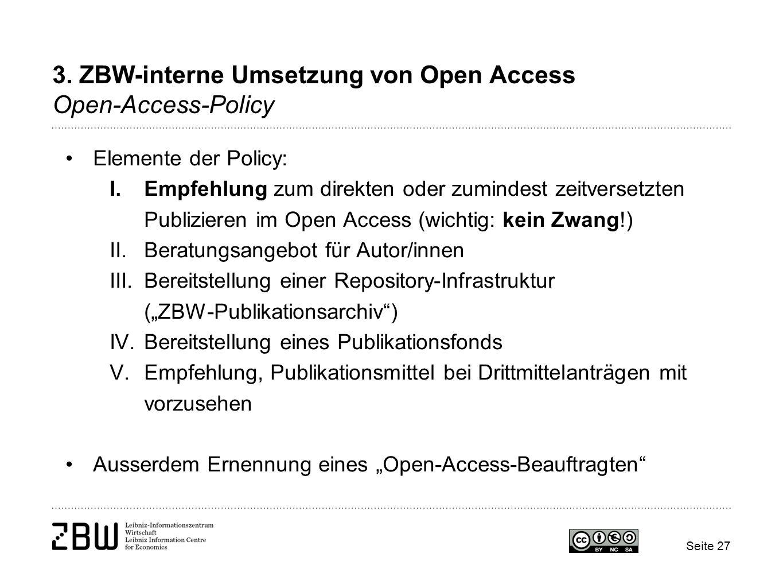 3. ZBW-interne Umsetzung von Open Access Open-Access-Policy Elemente der Policy: I.Empfehlung zum direkten oder zumindest zeitversetzten Publizieren i