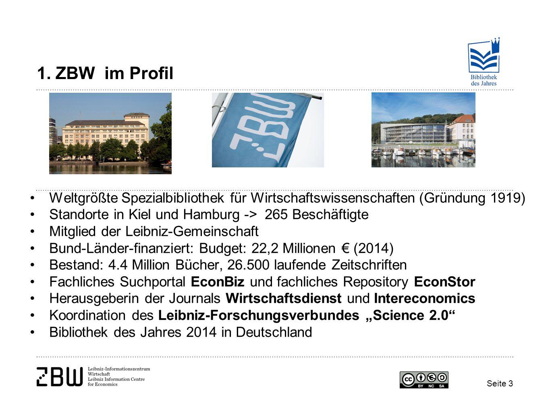 1. ZBW im Profil Weltgrößte Spezialbibliothek für Wirtschaftswissenschaften (Gründung 1919) Standorte in Kiel und Hamburg -> 265 Beschäftigte Mitglied