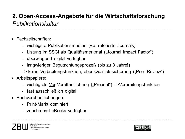2. Open-Access-Angebote für die Wirtschaftsforschung Publikationskultur  Fachzeitschriften: -wichtigste Publikationsmedien (v.a. referierte Journals)