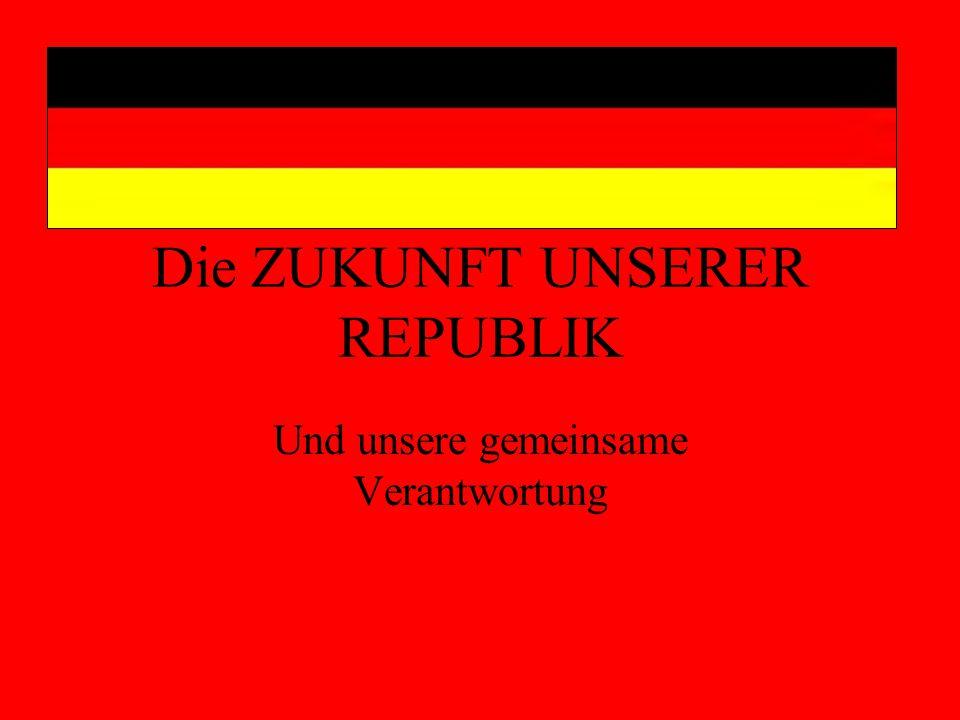 Die ZUKUNFT UNSERER REPUBLIK Und unsere gemeinsame Verantwortung