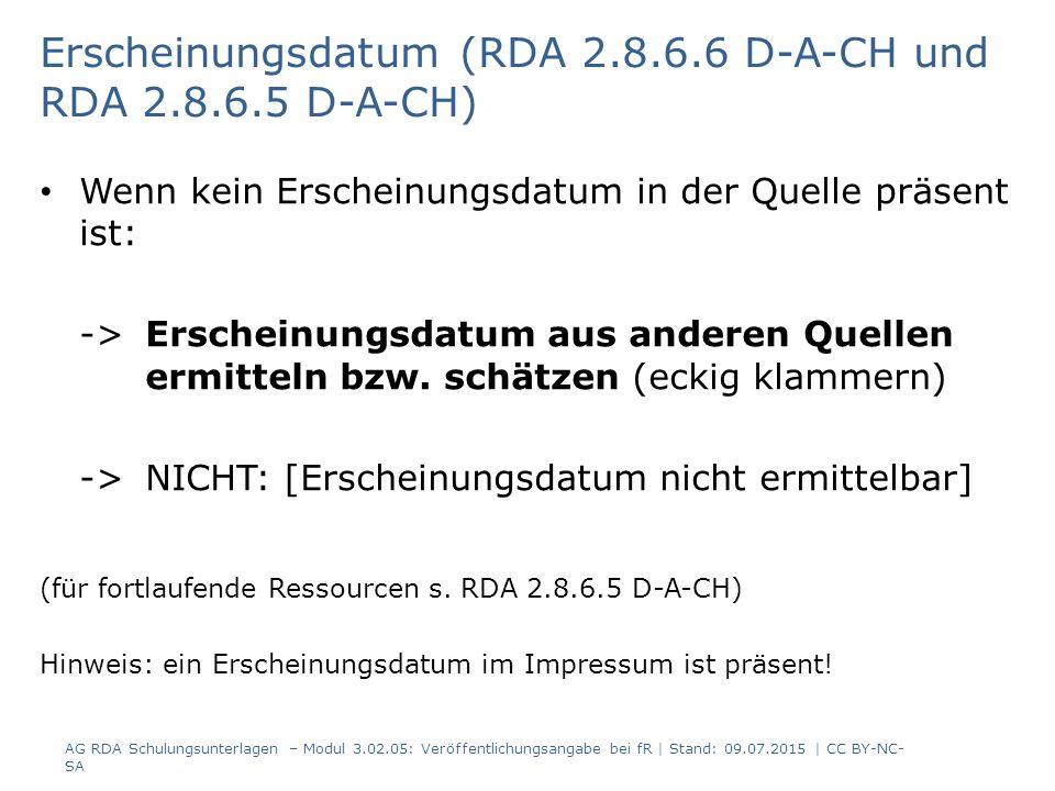Erscheinungsdatum (RDA 2.8.6.6 D-A-CH und RDA 2.8.6.5 D-A-CH) Wenn kein Erscheinungsdatum in der Quelle präsent ist: -> Erscheinungsdatum aus anderen Quellen ermitteln bzw.