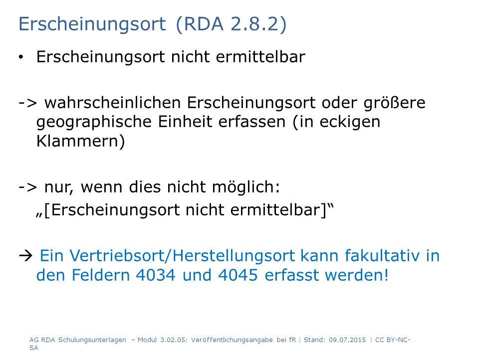 """Erscheinungsort (RDA 2.8.2) Erscheinungsort nicht ermittelbar -> wahrscheinlichen Erscheinungsort oder größere geographische Einheit erfassen (in eckigen Klammern) -> nur, wenn dies nicht möglich: """"[Erscheinungsort nicht ermittelbar]  Ein Vertriebsort/Herstellungsort kann fakultativ in den Feldern 4034 und 4045 erfasst werden."""