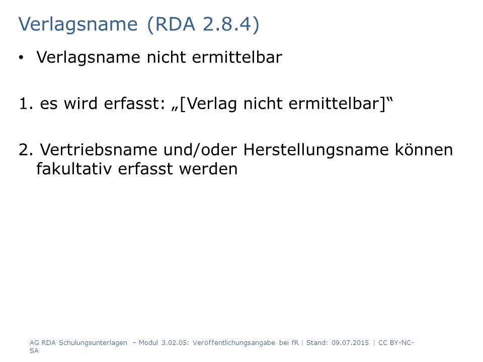 Verlagsname (RDA 2.8.4) Verlagsname nicht ermittelbar 1.