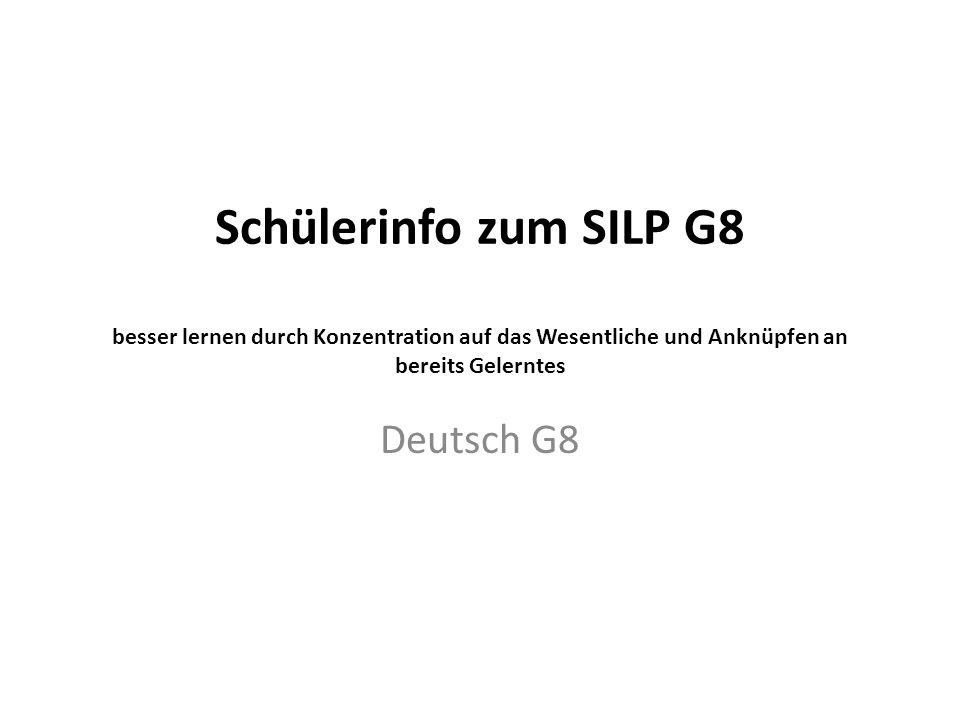 Schülerinfo zum SILP G8 besser lernen durch Konzentration auf das Wesentliche und Anknüpfen an bereits Gelerntes Deutsch G8