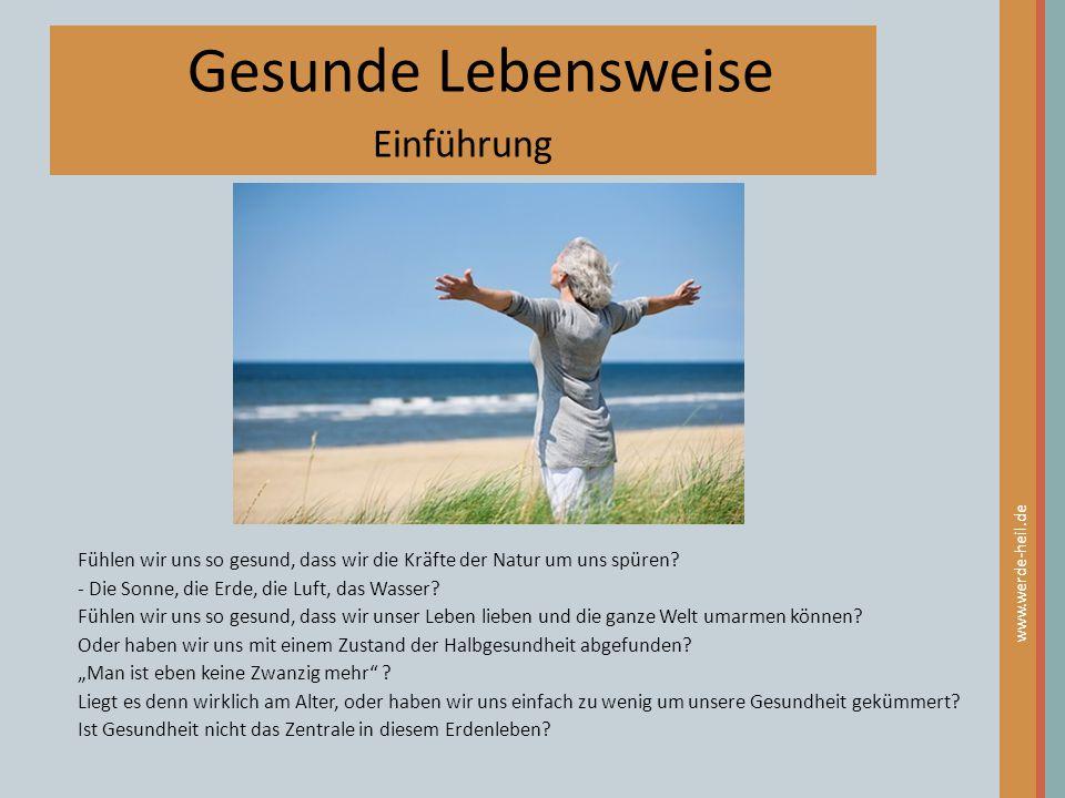 Gesunde Lebensweise Einführung www.werde-heil.de Fühlen wir uns so gesund, dass wir die Kräfte der Natur um uns spüren? - Die Sonne, die Erde, die Luf