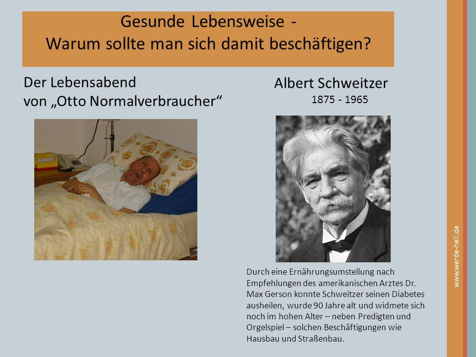 """Gesunde Lebensweise - Warum sollte man sich damit beschäftigen? Der Lebensabend von """"Otto Normalverbraucher"""" Albert Schweitzer 1875 - 1965 www.werde-h"""