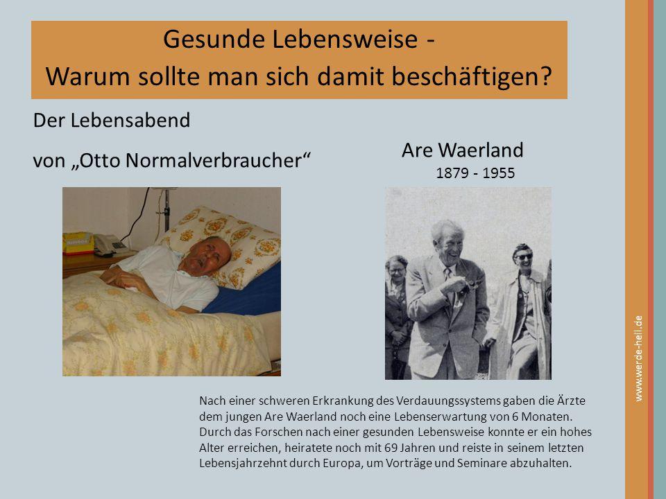 """Gesunde Lebensweise - Warum sollte man sich damit beschäftigen? Der Lebensabend von """"Otto Normalverbraucher"""" Are Waerland 1879 - 1955 www.werde-heil.d"""