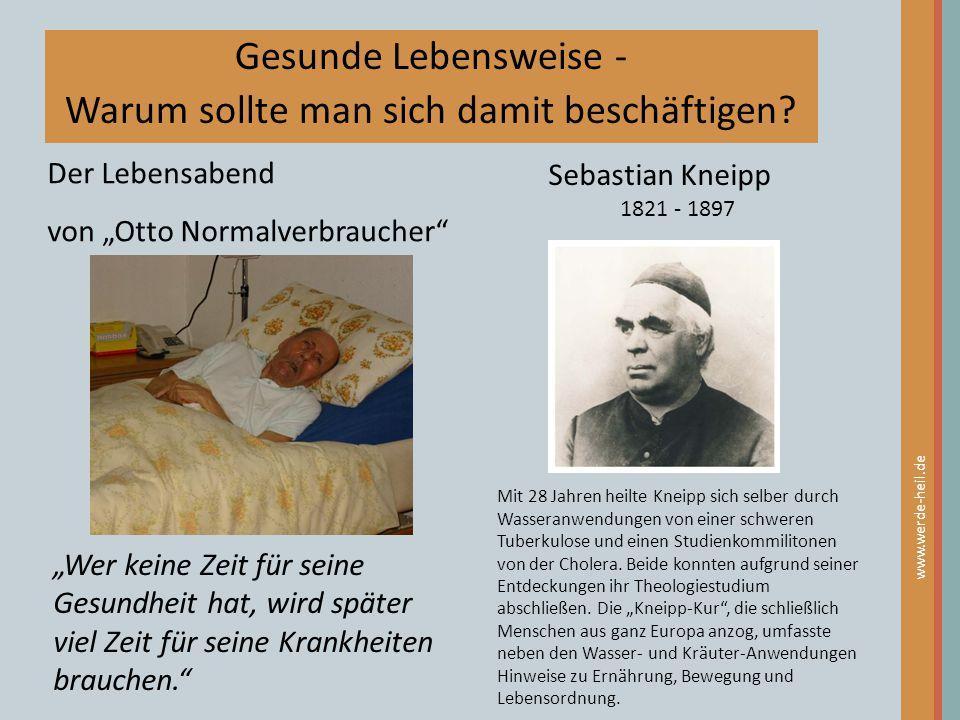 """Gesunde Lebensweise - Warum sollte man sich damit beschäftigen? Der Lebensabend von """"Otto Normalverbraucher"""" Sebastian Kneipp 1821 - 1897 www.werde-he"""