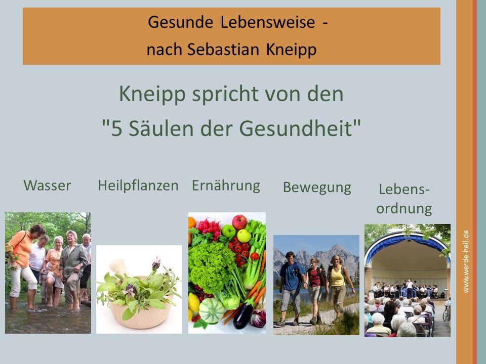 www.werde-heil.de Gesunde Lebensweise - nach Sebastian Kneipp Kneipp spricht von den