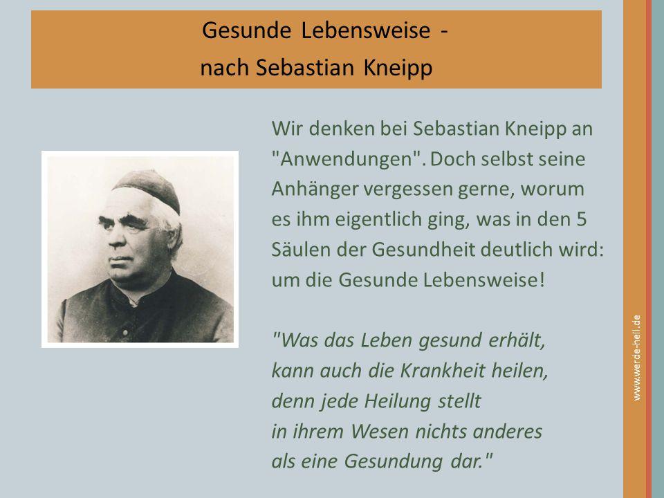 www.werde-heil.de Gesunde Lebensweise - nach Sebastian Kneipp Wir denken bei Sebastian Kneipp an
