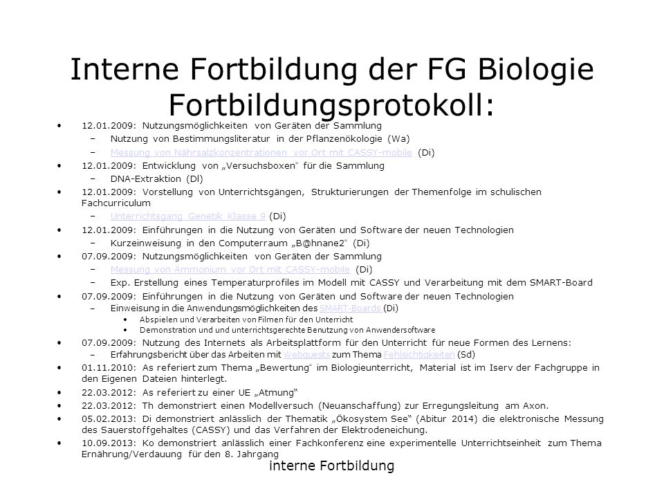 interne Fortbildung Interne Fortbildung der FG Biologie Fortbildungsprotokoll: 12.01.2009: Nutzungsmöglichkeiten von Geräten der Sammlung –Nutzung von