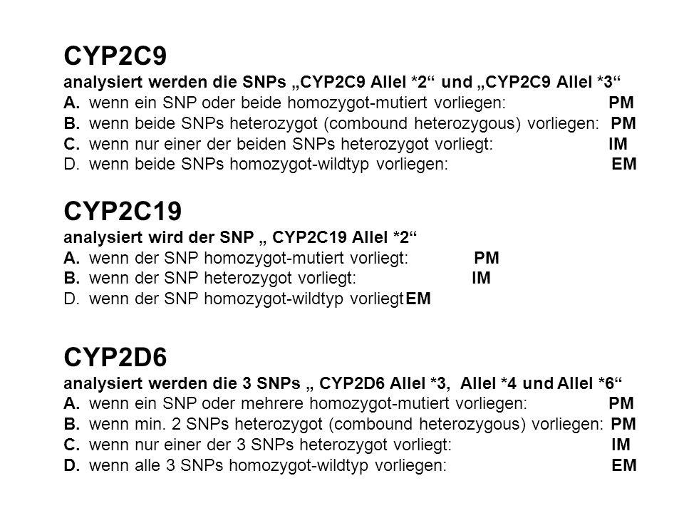 """CYP2C9 analysiert werden die SNPs """"CYP2C9 Allel *2"""" und """"CYP2C9 Allel *3"""" A. wenn ein SNP oder beide homozygot-mutiert vorliegen: PM B. wenn beide SNP"""