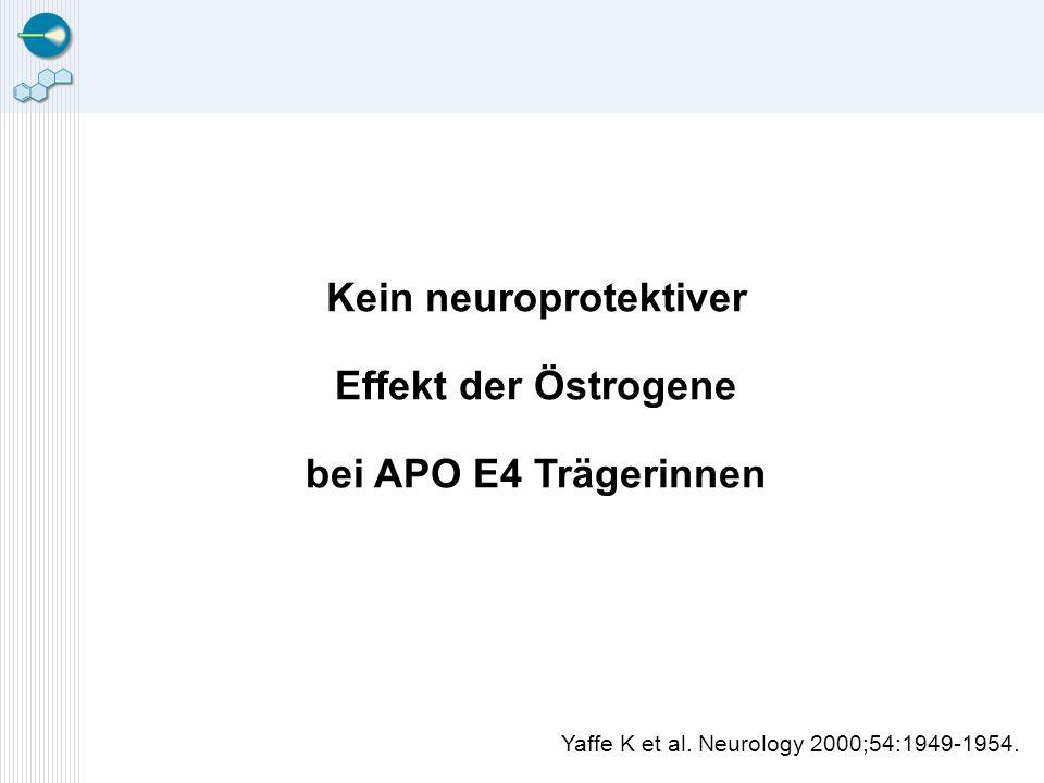 Kein neuroprotektiver Effekt der Östrogene bei APO E4 Trägerinnen Yaffe K et al. Neurology 2000;54:1949-1954.