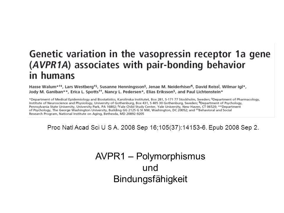 AVPR1 – Polymorphismus und Bindungsfähigkeit Proc Natl Acad Sci U S A. 2008 Sep 16;105(37):14153-6. Epub 2008 Sep 2.