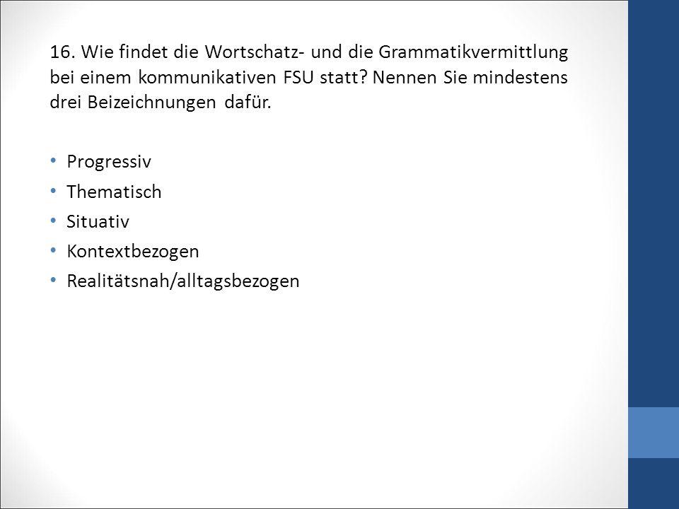 16.Wie findet die Wortschatz- und die Grammatikvermittlung bei einem kommunikativen FSU statt.
