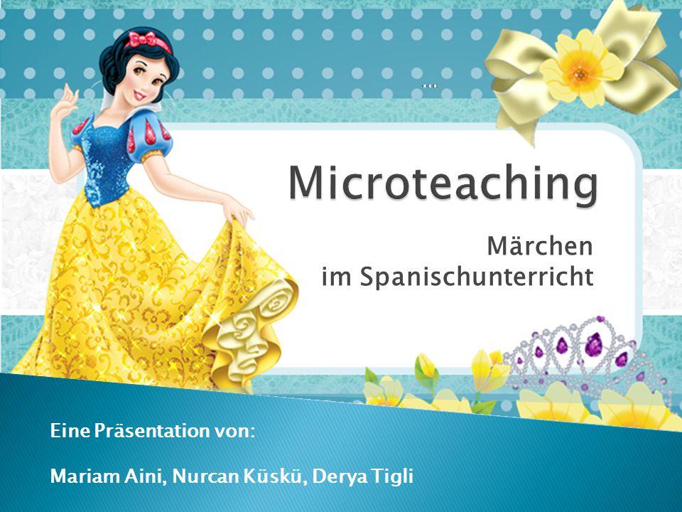Märchen im Spanischunterricht Eine Präsentation von: Mariam Aini, Nurcan Küskü, Derya Tigli