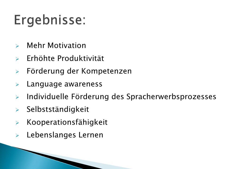  Mehr Motivation  Erhöhte Produktivität  Förderung der Kompetenzen  Language awareness  Individuelle Förderung des Spracherwerbsprozesses  Selbs