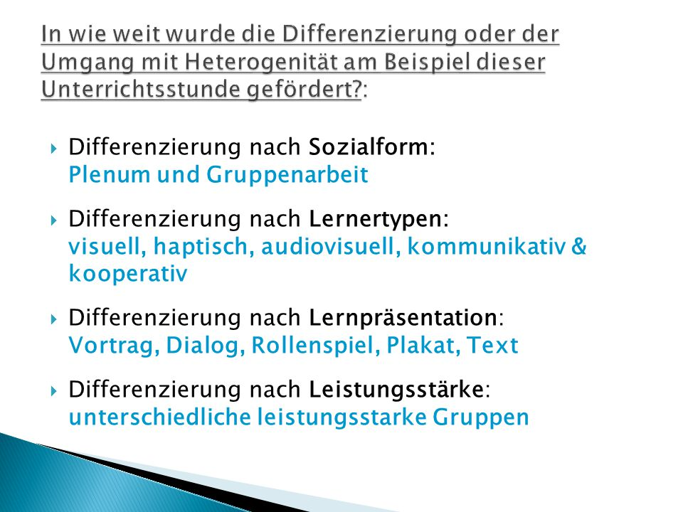  Differenzierung nach Sozialform: Plenum und Gruppenarbeit  Differenzierung nach Lernertypen: visuell, haptisch, audiovisuell, kommunikativ & kooper