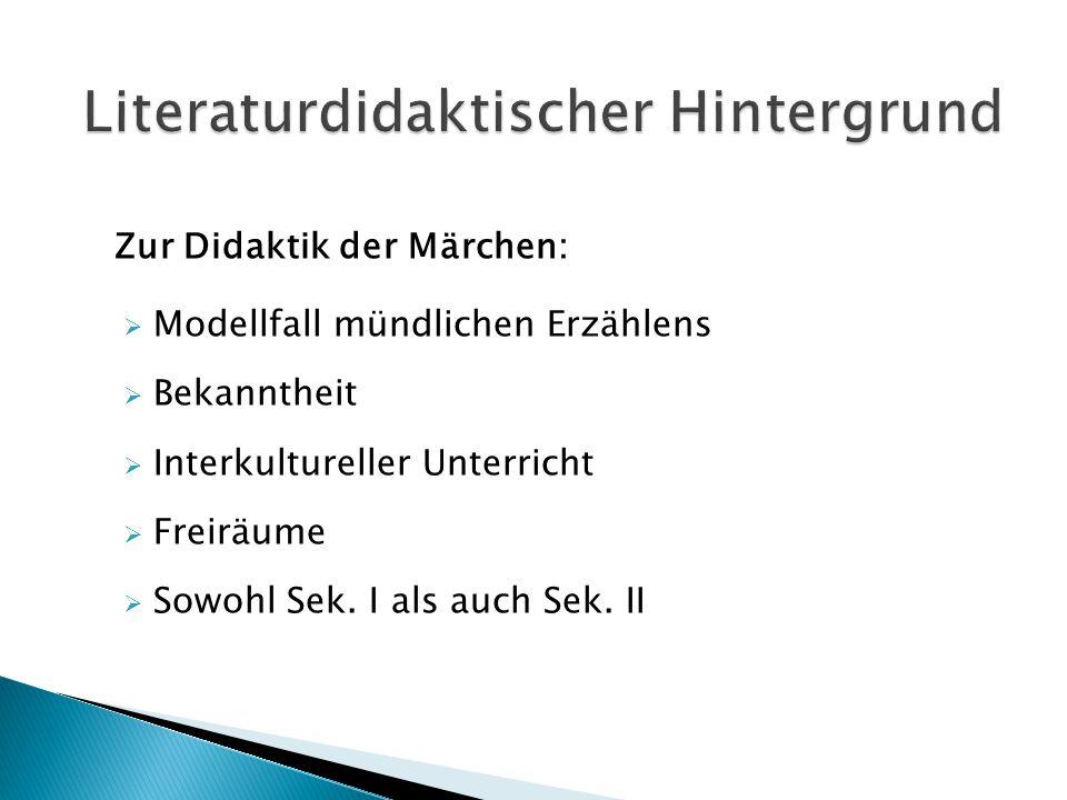 Zur Didaktik der Märchen:  Modellfall mündlichen Erzählens  Bekanntheit  Interkultureller Unterricht  Freiräume  Sowohl Sek. I als auch Sek. II
