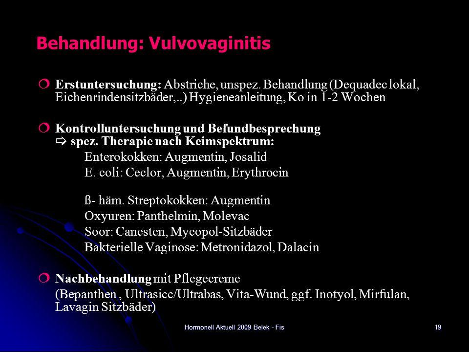 Hormonell Aktuell 2009 Belek - Fis Behandlung: Vulvovaginitis  Erstuntersuchung: Abstriche, unspez.