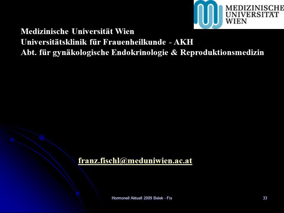 Hormonell Aktuell 2009 Belek - Fis franz.fischl@meduniwien.ac.at Medizinische Universität Wien Universitätsklinik für Frauenheilkunde - AKH Abt.