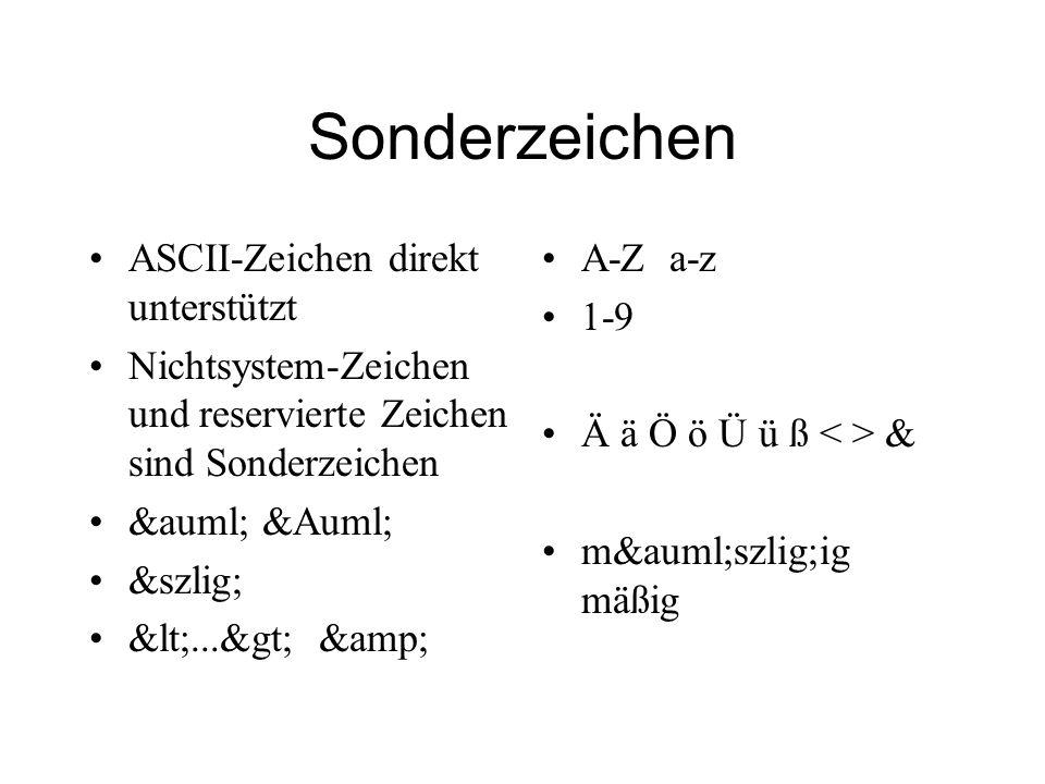 Sonderzeichen ASCII-Zeichen direkt unterstützt Nichtsystem-Zeichen und reservierte Zeichen sind Sonderzeichen ä Ä ß <...> & A-Z a-z 1-9 Ä ä Ö ö Ü ü ß & mäszlig;ig mäßig