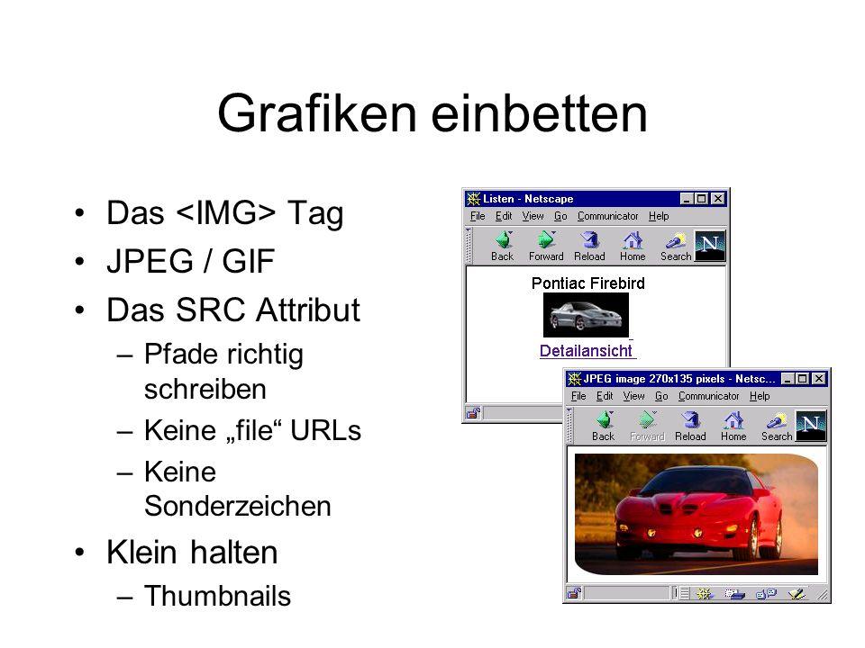 """Grafiken einbetten Das Tag JPEG / GIF Das SRC Attribut –Pfade richtig schreiben –Keine """"file URLs –Keine Sonderzeichen Klein halten –Thumbnails"""