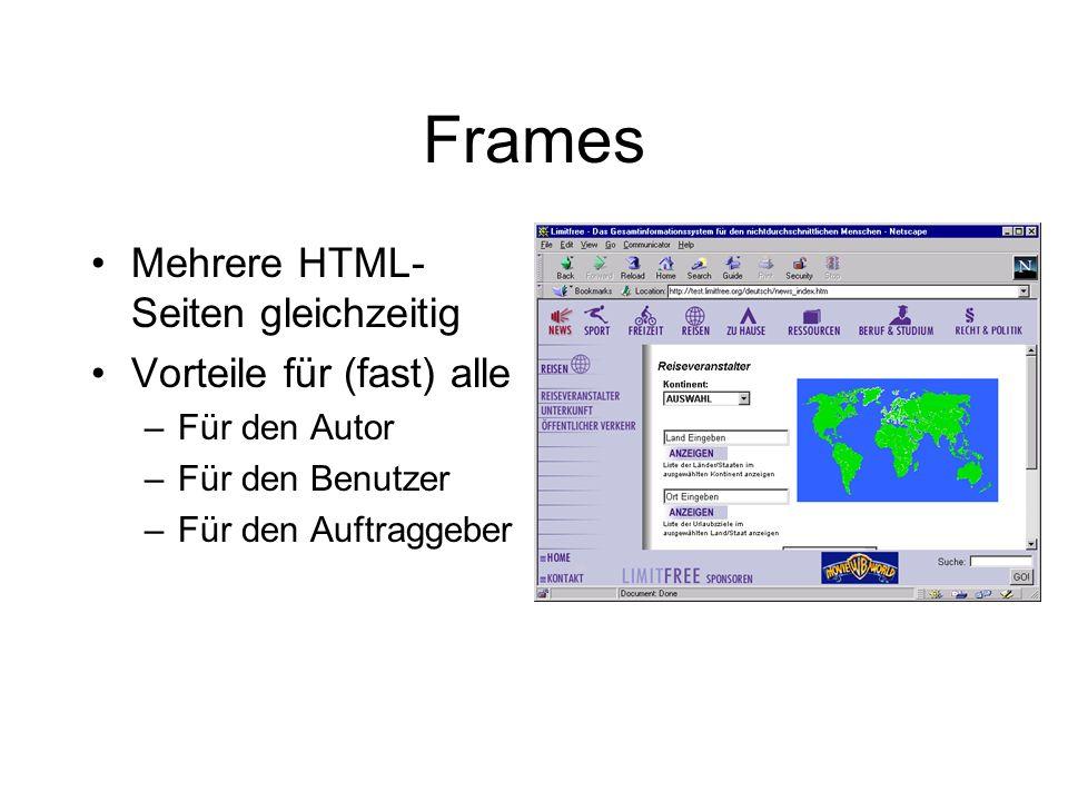 Frames Mehrere HTML- Seiten gleichzeitig Vorteile für (fast) alle –Für den Autor –Für den Benutzer –Für den Auftraggeber