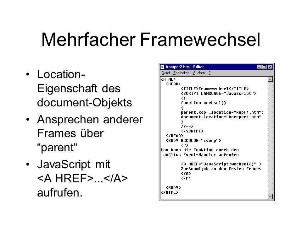 Mehrfacher Framewechsel Location- Eigenschaft des document-Objekts Ansprechen anderer Frames über parent JavaScript mit...