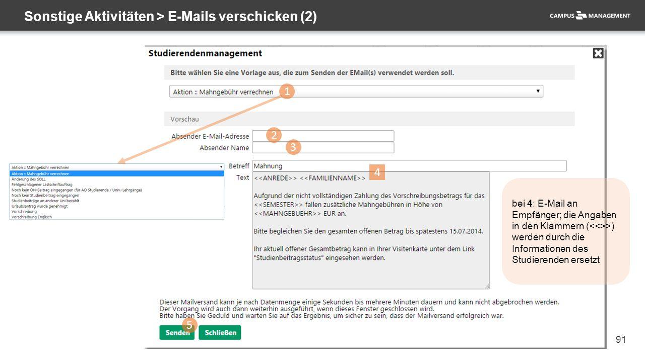 91 Sonstige Aktivitäten > E-Mails verschicken (2) 1 2 3 5 4 bei 4: E-Mail an Empfänger; die Angaben in den Klammern ( >) werden durch die Informationen des Studierenden ersetzt