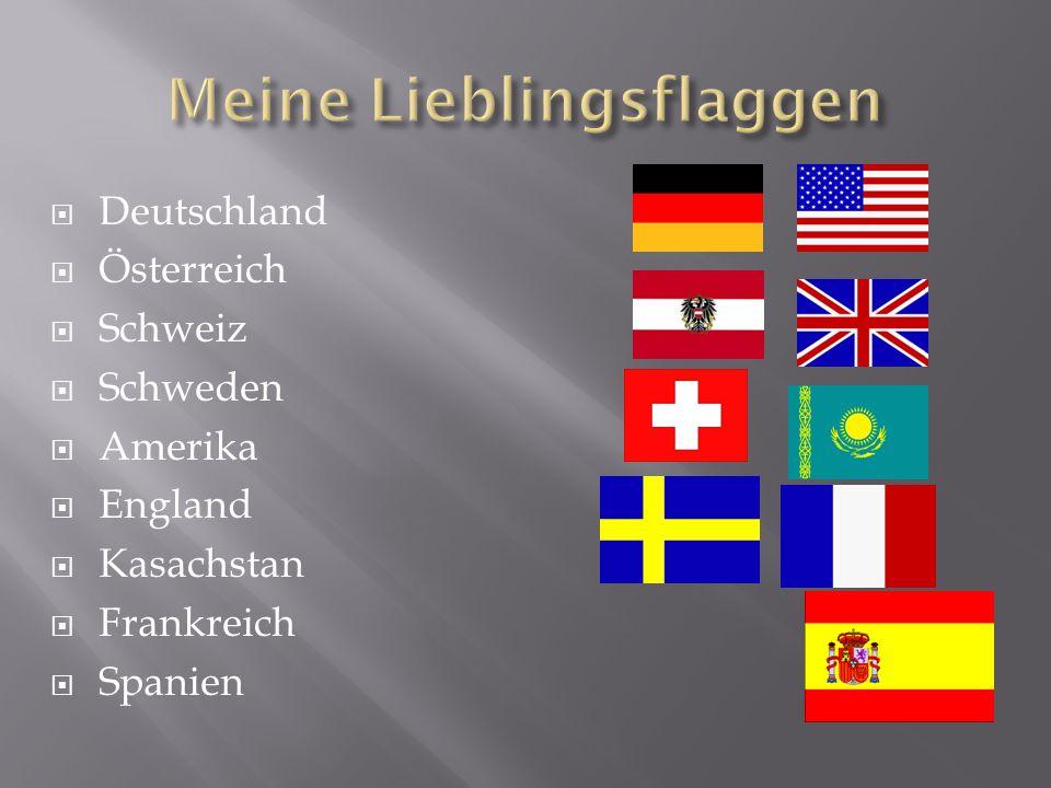  Deutschland  Österreich  Schweiz  Schweden  Amerika  England  Kasachstan  Frankreich  Spanien