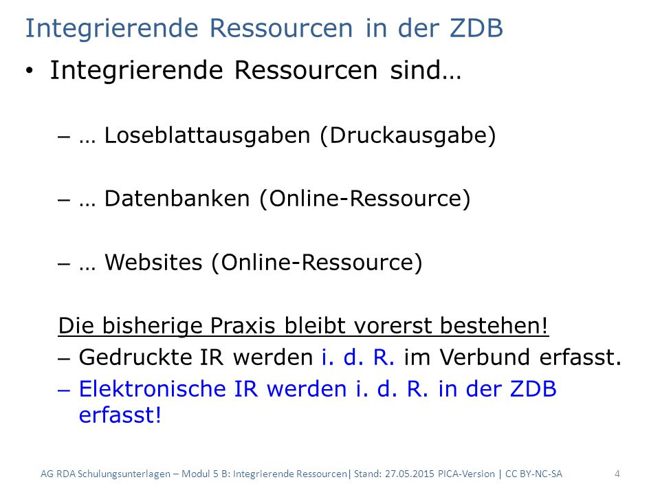Integrierende Ressourcen in der ZDB Integrierende Ressourcen sind… – … Loseblattausgaben (Druckausgabe) – … Datenbanken (Online-Ressource) – … Website