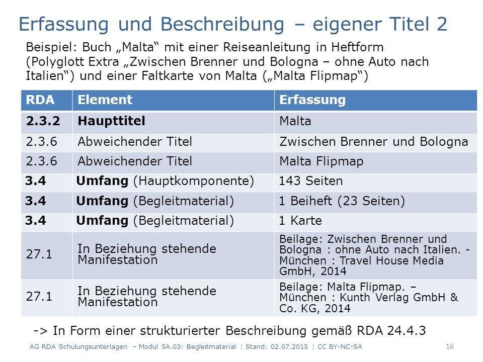 RDAElementErfassung 2.3.2HaupttitelMalta 2.3.6Abweichender TitelZwischen Brenner und Bologna 2.3.6Abweichender TitelMalta Flipmap 3.4Umfang (Hauptkomponente)143 Seiten 3.4Umfang (Begleitmaterial)1 Beiheft (23 Seiten) 3.4Umfang (Begleitmaterial)1 Karte 27.1 In Beziehung stehende Manifestation Beilage: Zwischen Brenner und Bologna : ohne Auto nach Italien.