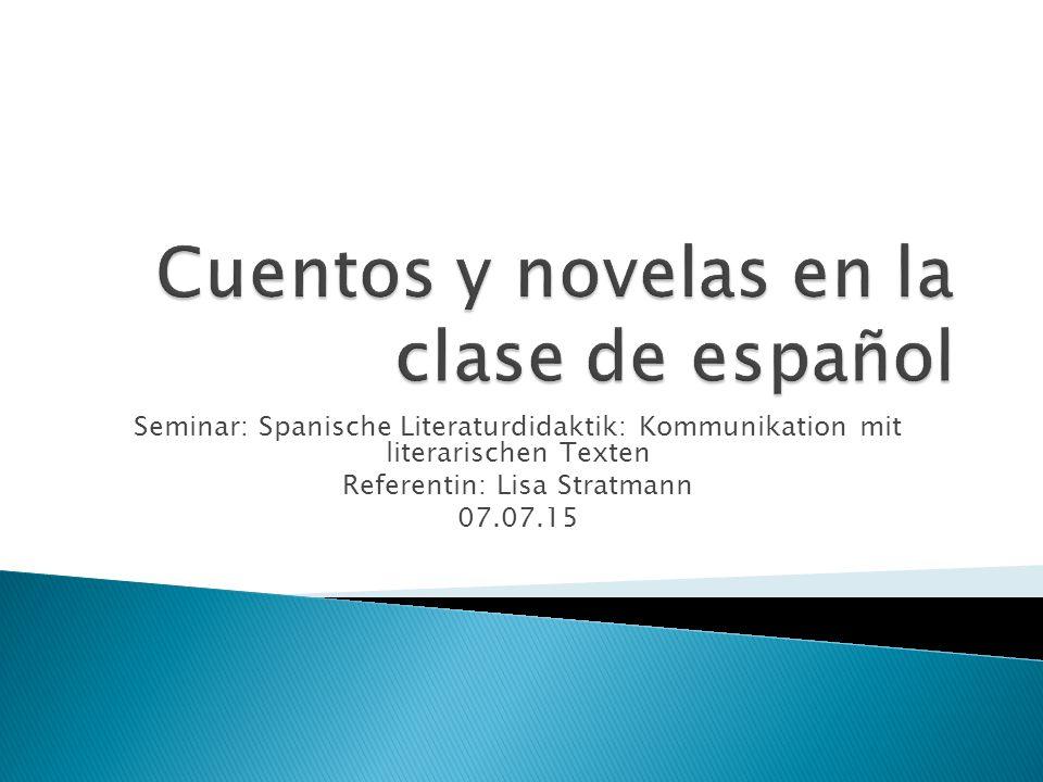 Seminar: Spanische Literaturdidaktik: Kommunikation mit literarischen Texten Referentin: Lisa Stratmann 07.07.15