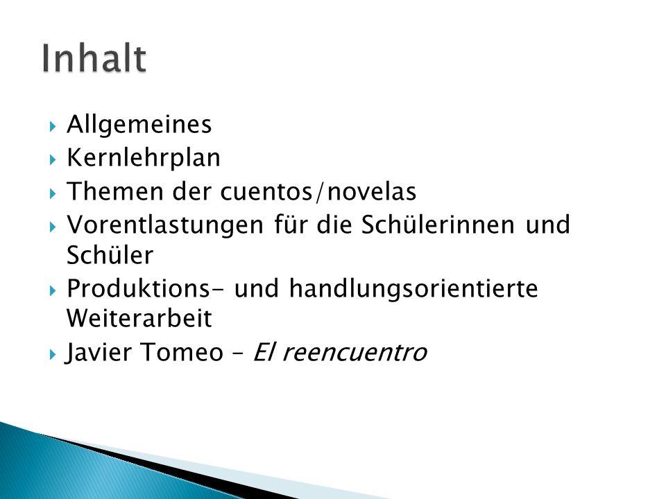  Allgemeines  Kernlehrplan  Themen der cuentos/novelas  Vorentlastungen für die Schülerinnen und Schüler  Produktions- und handlungsorientierte W