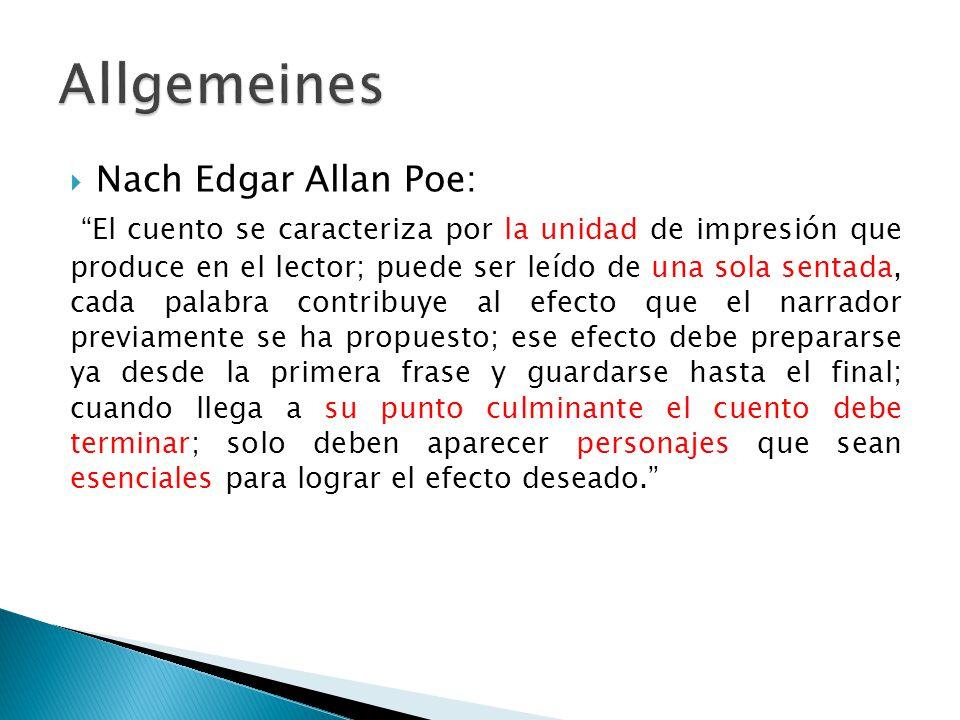 """ Nach Edgar Allan Poe: """"El cuento se caracteriza por la unidad de impresión que produce en el lector; puede ser leído de una sola sentada, cada palab"""
