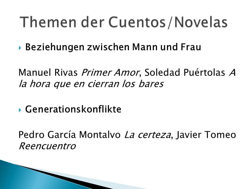  Beziehungen zwischen Mann und Frau Manuel Rivas Primer Amor, Soledad Puértolas A la hora que en cierran los bares  Generationskonflikte Pedro Garcí