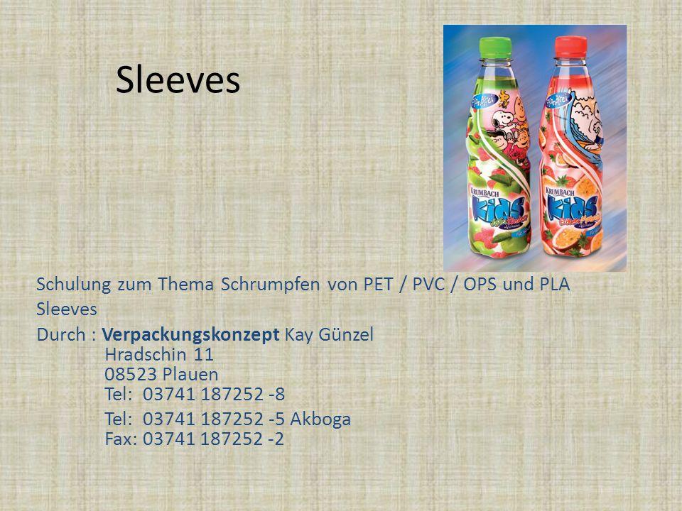 Sleeves Schulung zum Thema Schrumpfen von PET / PVC / OPS und PLA Sleeves Durch : Verpackungskonzept Kay Günzel Hradschin 11 08523 Plauen Tel: 03741 1
