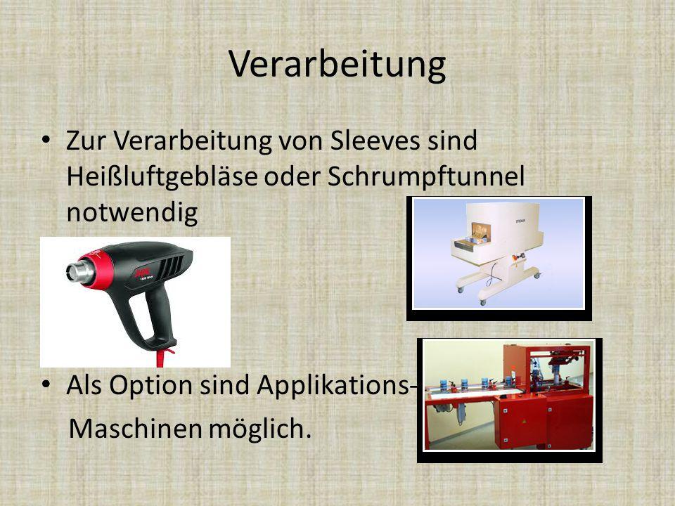 Verarbeitung Zur Verarbeitung von Sleeves sind Heißluftgebläse oder Schrumpftunnel notwendig Als Option sind Applikations- Maschinen möglich.