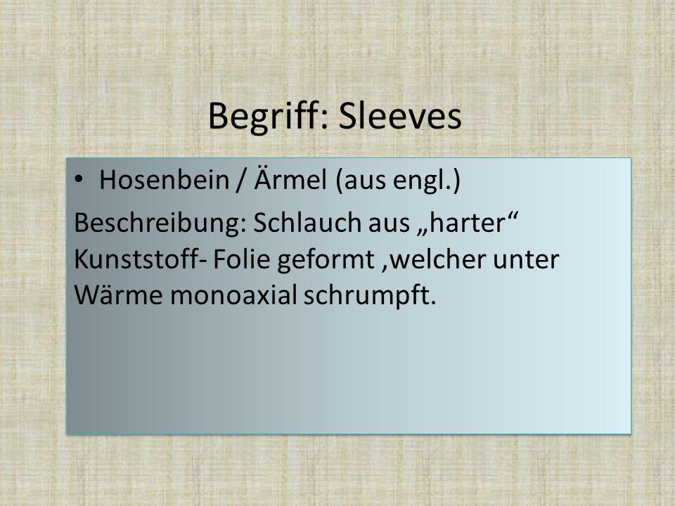 """Begriff: Sleeves Hosenbein / Ärmel (aus engl.) Beschreibung: Schlauch aus """"harter"""" Kunststoff- Folie geformt,welcher unter Wärme monoaxial schrumpft."""