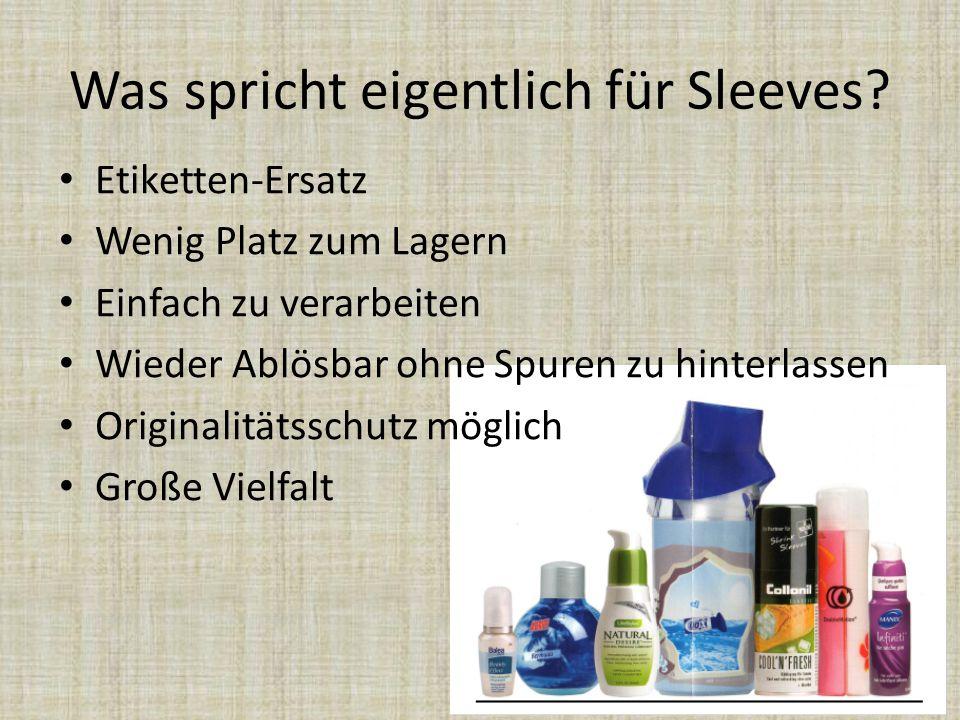 Was spricht eigentlich für Sleeves? Etiketten-Ersatz Wenig Platz zum Lagern Einfach zu verarbeiten Wieder Ablösbar ohne Spuren zu hinterlassen Origina