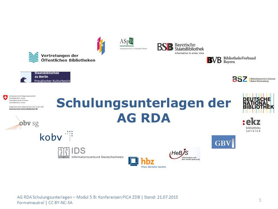 Schulungsunterlagen der AG RDA 1 Vertretungen der Öffentlichen Bibliotheken AG RDA Schulungsunterlagen – Modul 5 B: Konferenzen PICA ZDB | Stand: 21.07.2015 Formatneutral | CC BY-NC-SA