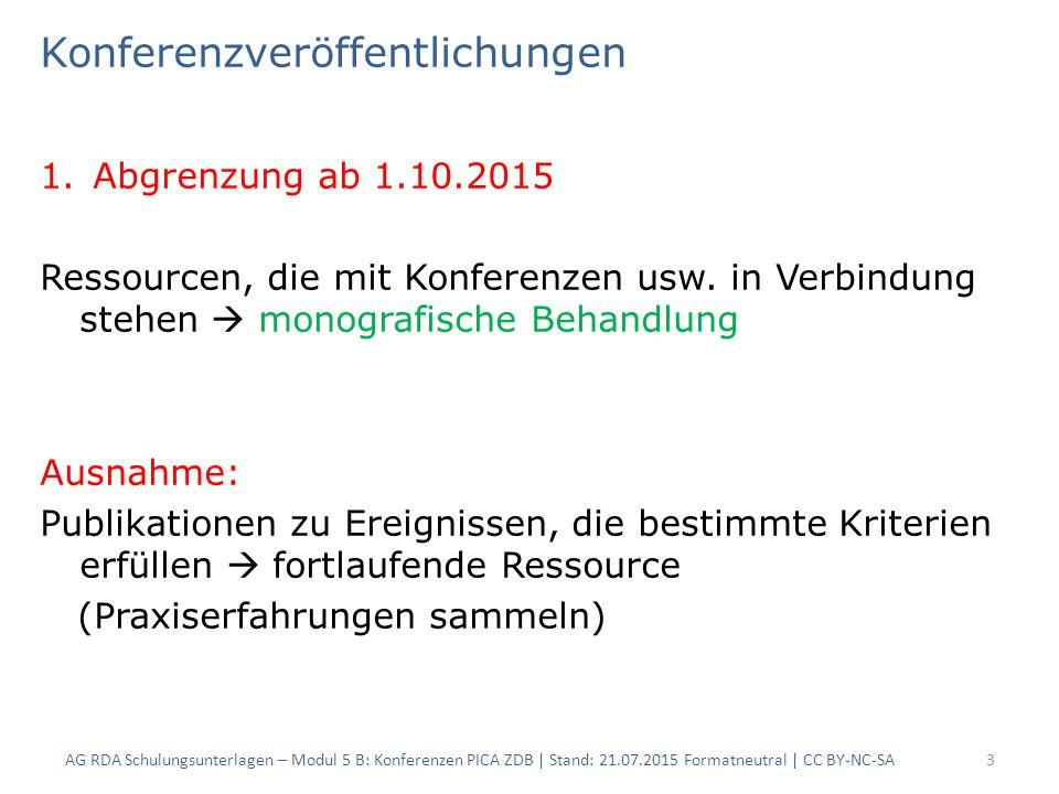 Konferenzveröffentlichungen 1.Abgrenzung ab 1.10.2015 Ressourcen, die mit Konferenzen usw. in Verbindung stehen  monografische Behandlung Ausnahme: P