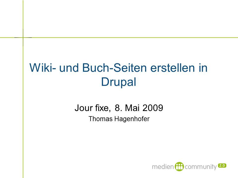 Wiki- und Buch-Seiten erstellen in Drupal Jour fixe, 8. Mai 2009 Thomas Hagenhofer