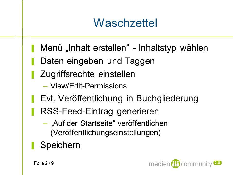 """Waschzettel ▌ Menü """"Inhalt erstellen - Inhaltstyp wählen ▌ Daten eingeben und Taggen ▌ Zugriffsrechte einstellen –View/Edit-Permissions ▌ Evt."""